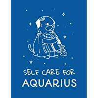 Self Care For Aquarius: For Adults | For Autism Moms | For Nurses | Moms | Teachers | Teens | Women | With Prompts | Day…