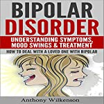 Bipolar Disorder: Understanding Symptoms, Mood Swings & Treatment, Revised and Updated Version | Anthony Wilkenson
