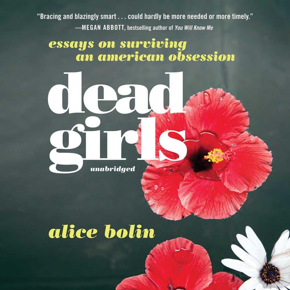 Dead girls essays on surviving an american obsession alice bolin dead girls essays on surviving an american obsession alice bolin 9781982528331 books amazon izmirmasajfo