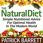 The Natural Diet: Simple Nutritional Advice for Optimal Health in the Modern World | Patrick Barrett