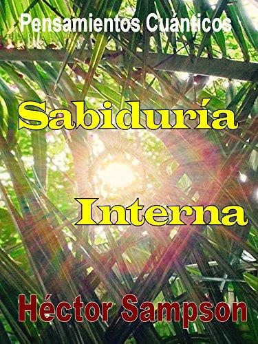 Sabiduría Interna: Volumen I (Pensamientos Cuánticos nº 1) (Spanish Edition) by [Sampson, Hector]