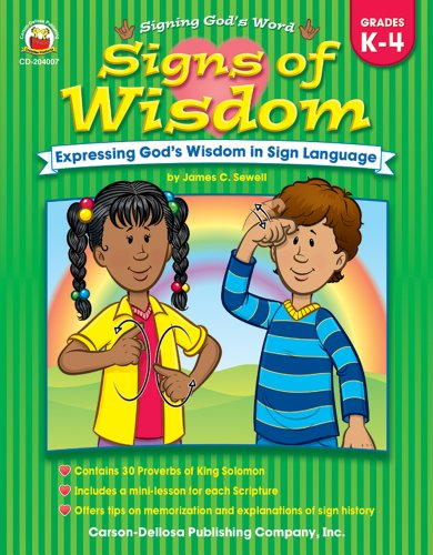 Signs of Wisdom, Grades K - 4: Expressing God's Wisdom in Sign Language (Signing God's Word) by Carson-Dellosa Christian Publishing