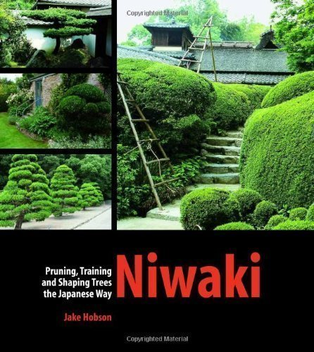 Niwaki: Pruning, Training and Shaping Trees the Japanese Way by Jake Hobson (Pruning Japanese Maple Trees)