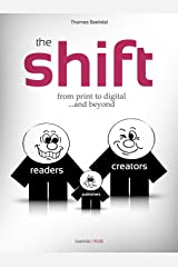 The Shift: From print to digital...and beyond Kindle Edition