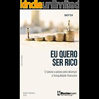Eu Quero Ser Rico - 2019: Passo a passo para alcançar a Tranquilidade Financeira