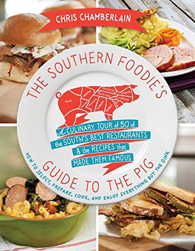 The Southern Foodie's Guide to the Pig: A Culinary Tour of the South's Best Restaurants and   the Recipes That Made Them Famous