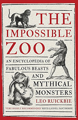 Mythical Monsters Beasts (The Impossible Zoo: An encyclopedia of fabulous beasts and mythical monsters)