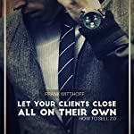 Let Your Clients Close All on Their Own: How to Sell 2.0 | Frank Witthoff