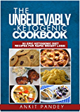 The Unbelievably Ketogenic Cookbook: 50 EPIC Ketogenic Diet Recipes for Rapid Weight Loss! ('Go Keto!' Series Book 1)