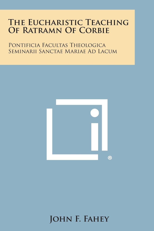 Download The Eucharistic Teaching of Ratramn of Corbie: Pontificia Facultas Theologica Seminarii Sanctae Mariae Ad Lacum PDF