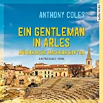 Ein Gentleman in Arles (Peter Smith 1): Mörderische Machenschaften | Anthony Coles