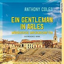 Ein Gentleman in Arles (Peter Smith 1): Mörderische Machenschaften Hörbuch von Anthony Coles Gesprochen von: Alexander Duda