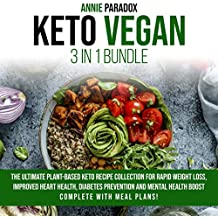 Keto Vegan: 3 in 1 Bundle the Ultimate Plant-based Keto Recipe Collection for Rapid Weight Loss, Improved Heart Health, Diabetes Prevention and Mental Health Boost – Complete with Meal Plans!