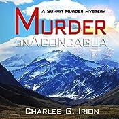 Murder on Aconcagua: A Summit Murder Mystery, Book 5 | Charles G. Irion, Ronald J. Watkins