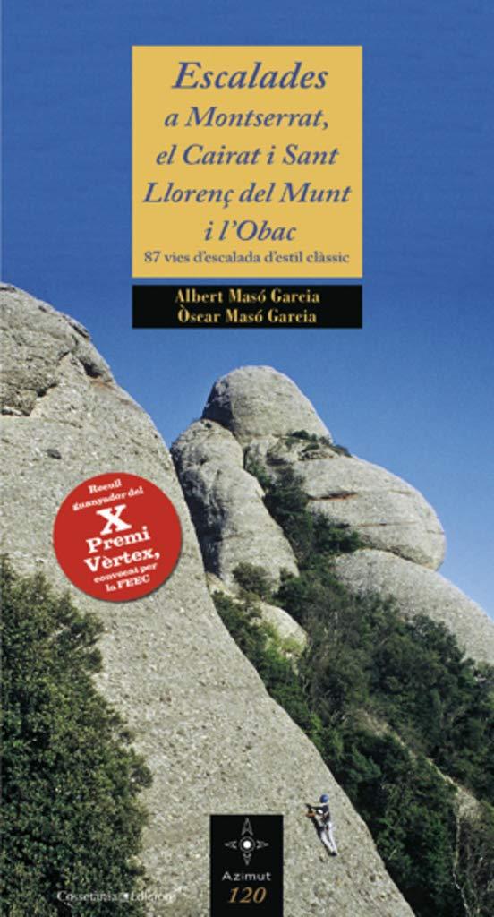 Escalades a Montserrat, el Cairat i Sant Llorenç del Munt i l ...