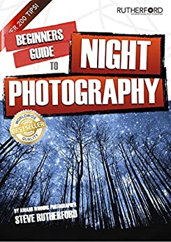 Beginners Guide to Night Photography (Beginners Guide to Photography Book 5) by [Rutherford, Steve]