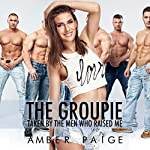 The Groupie: Taken by the Men Who Raised Me | Amber Paige
