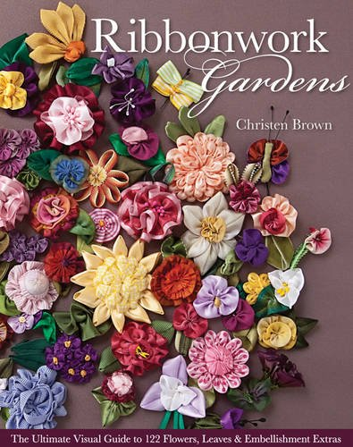 Ribbonwork Gardens: The Ultimate Visual Guide to 122 Flowers, Leaves & Embellishment - Ribbon Embroidery Book