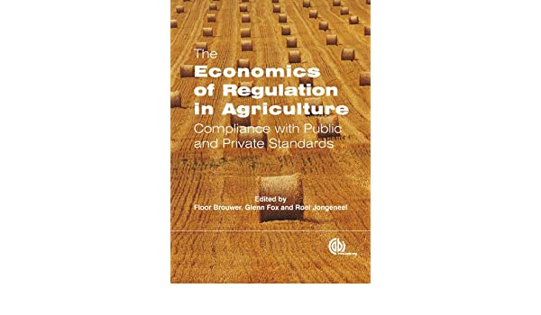 The Economics of Regulation in Agriculture: Compliance with Public and Private Standards