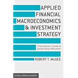 Applied Financial Macroeconomics and Investment Strategy: A Practitioner's Guide to Tactical Asset Allocation (Global Financi