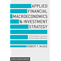 Applied Financial Macroeconomics and Investment Strategy: A Practitioner's Guide to Tactical Asset Allocation (Global…