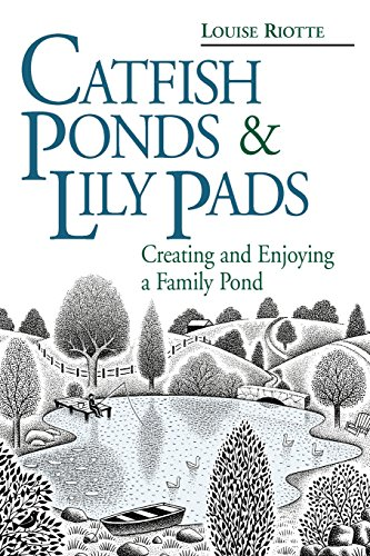 Catfish Ponds & Lily Pads: Creating and Enjoying a Family Pond by Louise Riotte