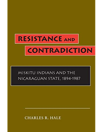 Resistance and Contradiction: Miskitu Indians and the Nicaraguan State, 1894-1987