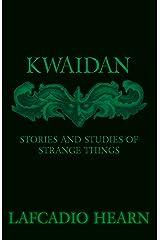 Kwaidan - Stories and Studies of Strange Things Kindle Edition