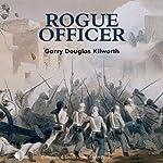 Rogue Officer: A Fancy Jack Crossman Novel | Garry Douglas Kilworth