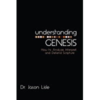 Understanding Genesis: How to Analyze, Interpret, and Defend Scripture (English Edition)