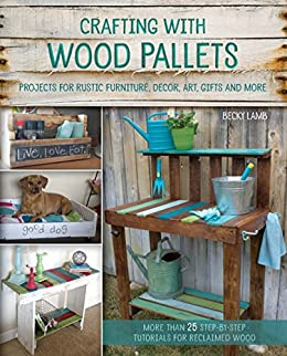 Look Inside This Book Crafting With Wood Pallets Projects For Rustic Furniture Decor Art Gifts And
