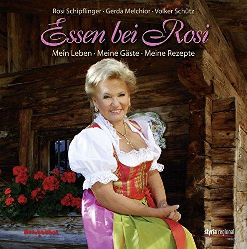 Essen bei Rosi: Mein Leben - Meine Gäste - Meine Rezepte