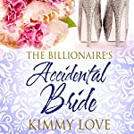 The Billionaire's Accidental Bride | Kimmy Love