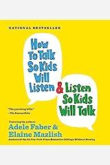 How to Talk so Kids Will Listen...And Listen So Kids Will Talk Audio CD