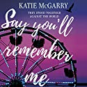 Say You'll Remember Me Audiobook by Katie McGarry Narrated by Charlotte North, J. F. Harding