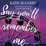 Say You'll Remember Me | Katie McGarry