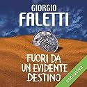Fuori da un evidente destino Audiobook by Giorgio Faletti Narrated by Diego Ribon