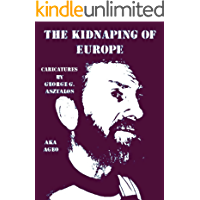 The Kidnaping of Europe: deadly serious caricatures (English Edition)