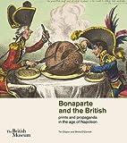 Bonaparte and the British : Prints and Propaganda in the Age of Napoleon