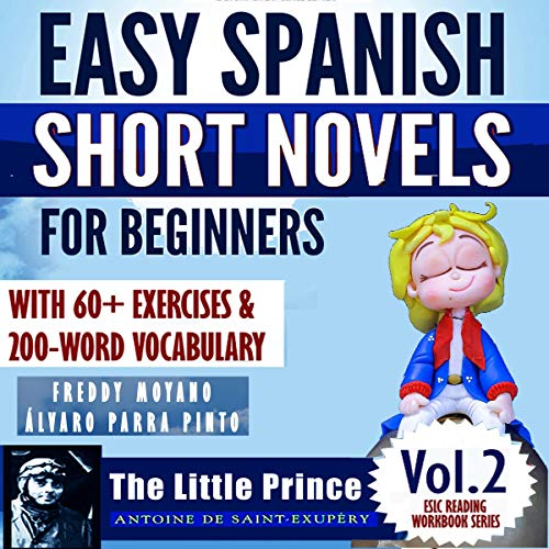 "Easy Spanish Short Novels for Beginners With 60+ Exercises & 200-Word Vocabulary: ""The Little Prince"" by Antoine de Saint Exupéry (Spanish Edition): ESLC Reading Workbook series, Volume 2"