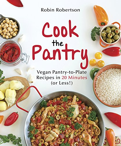 Cook the Pantry: Vegan Pantry-to-Plate Recipes in 20 Minutes (or Less!) Kindle Edition