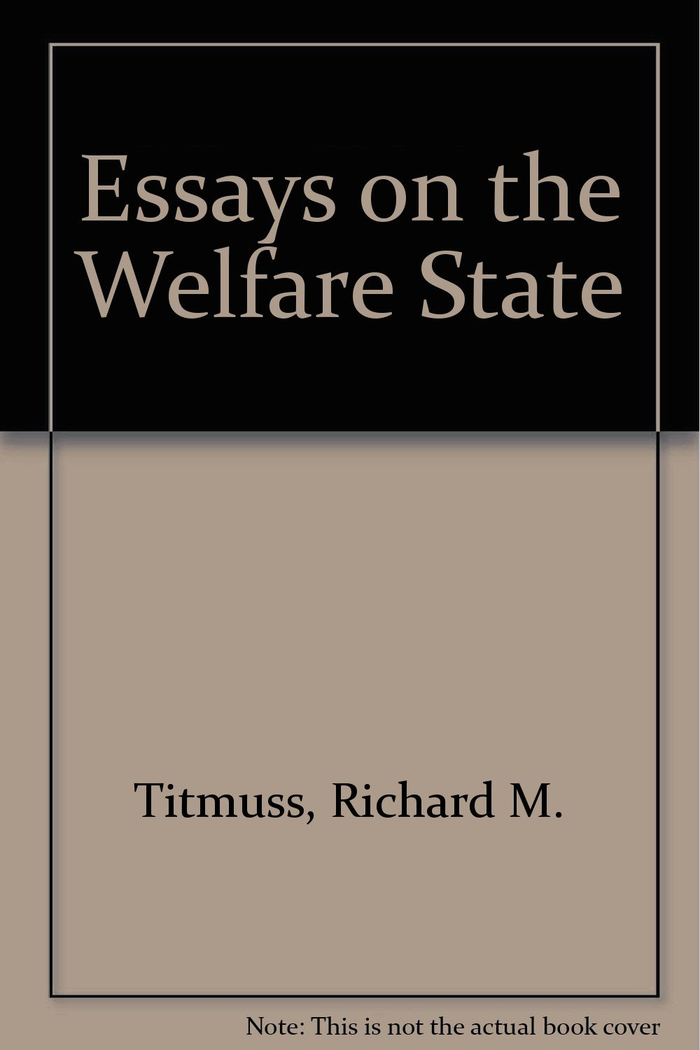 richard titmuss essays on the welfare state Richard morris titmuss there is also now a richard titmuss chair in social policy at the lse essays on the welfare state, r m titmuss.