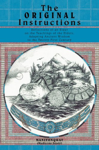The Original Instructions: Reflections of an Elder on the Teachings of the Elders, Adapting Ancient Wisdom to the Twenty