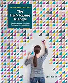 Patchwork Essentials: The Half-Square Triangle: Foolproof Patterns and