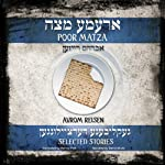 Poor Matza: Selected stories of Avrom Reisen translated from the Yiddish by Harvey Fink | Avrom Reisen,Harvey Fink (translator)