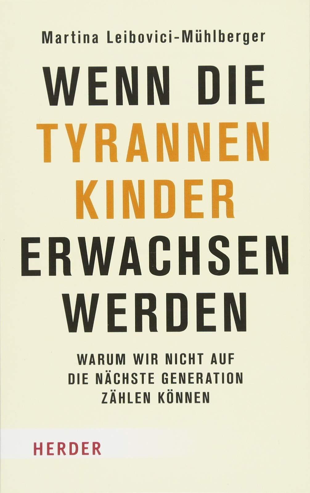 Wenn die Tyrannenkinder erwachsen werden: Warum wir nicht auf die nächste Generation zählen können (Herder Spektrum)