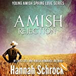 Amish Rejection: Amish Young Spring Love Short Stories Series, Book Three | Hannah Schrock