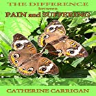 The Difference Between Pain and Suffering Hörbuch von Catherine Carrigan Gesprochen von: Holly Parsons