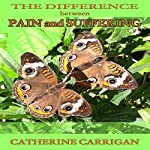 The Difference Between Pain and Suffering | Catherine Carrigan