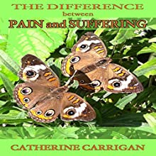 The Difference Between Pain and Suffering   Livre audio Auteur(s) : Catherine Carrigan Narrateur(s) : Holly Parsons
